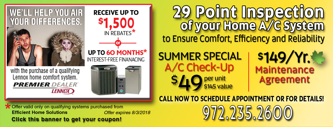 Dallas Heating and Air Conditioning. Lennox Summer Rebates Up-to $1500 / 60 Months Interest Free. 29 Point Air Conditioning System Inspection - $49.