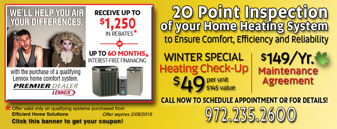 Dallas Heating and Air Conditioning. Lennox Winter Rebates Up-to $1250 / 60 Months Interest Free. 20 Heater System Inspection - $49.