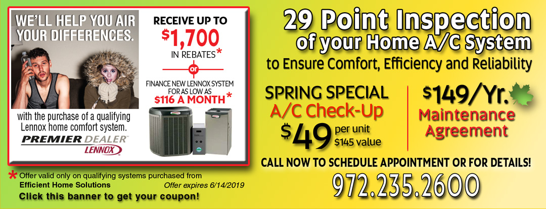 Dallas Heating and Air Conditioning. Lennox Spring Rebates Up-to $1700 or Finance New Lennox System for as-low-as $166 a Month. 29 Point A/C Inspection - $49 / 20 Heater System Inspection - $49.