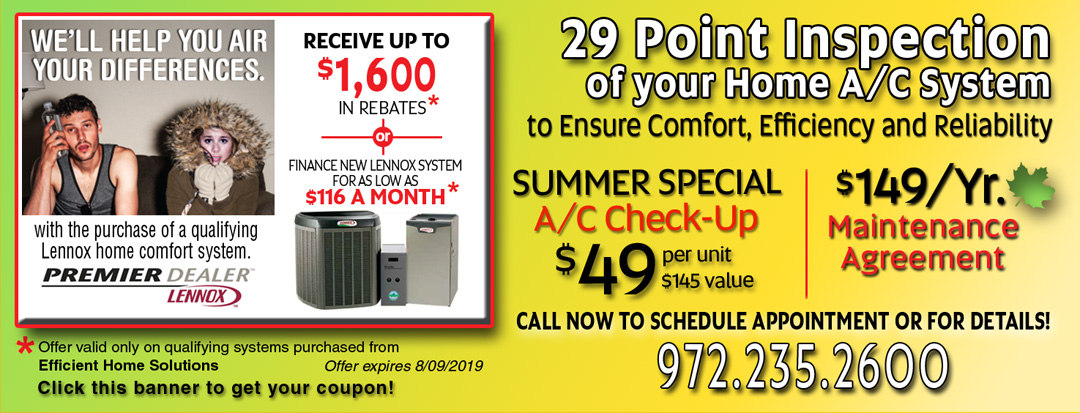 Dallas Heating and Air Conditioning. Lennox Summer Rebates Up-to $1600 or Finance New Lennox System for as-low-as $116 a Month. 29 Point A/C Inspection - $49 / 20 Heater System Inspection - $49.