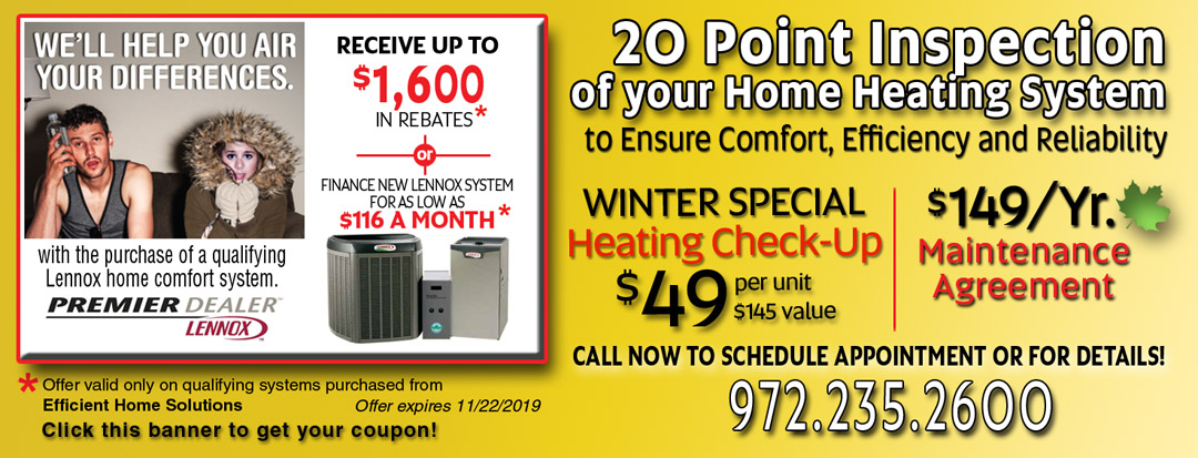 Dallas Heating and Air Conditioning. Lennox Fall Rebates Up-to $1600 or Finance New Lennox System for as-low-as $116 a Month. 29 Point A/C Inspection - $49 / 20 Heater System Inspection - $49.