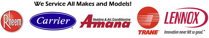 We service all makes and models: Rheem, Carrier, Amana, Trane, Lennox